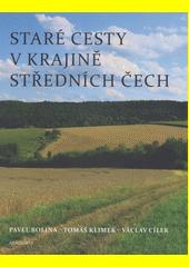 Staré cesty v krajině středních Čech  (odkaz v elektronickém katalogu)