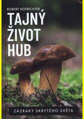 Tajný život hub : zázraky skrytého světa  (odkaz v elektronickém katalogu)