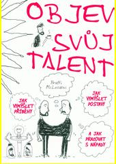 Objev svůj talent : jak vymýšlet příběhy a postavy a jak pracovat s nápady  (odkaz v elektronickém katalogu)
