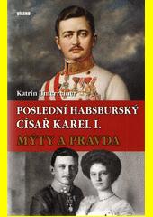 Poslední habsburský císař Karel I. : mýty a pravda  (odkaz v elektronickém katalogu)
