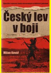 Český lev v boji : speciální operace česko-slovenských zvláštních jednotek  (odkaz v elektronickém katalogu)