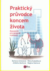 Praktický průvodce koncem života : rozcestník pro nemocné a pečující  (odkaz v elektronickém katalogu)