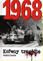 Kořeny tragédie : 1968  (odkaz v elektronickém katalogu)
