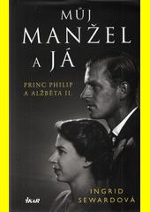 Můj manžel a já : princ Philip a Alžběta II.  (odkaz v elektronickém katalogu)