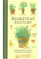 Aromatické rostliny : léčivé bylinky a koření z klášterních zahrad  (odkaz v elektronickém katalogu)