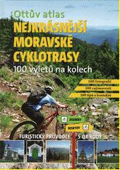 Nejkrásnější moravské cyklotrasy : Ottův atlas : 100 výletů na kolech : turistický průvodce s QR kódy  (odkaz v elektronickém katalogu)