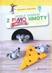 Veselé tvoření z FIMO hmoty pro děti : zvířátka, postavičky a šperky  (odkaz v elektronickém katalogu)