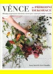 Věnce a přírodní dekorace : přírodou inspirovaná aranžmá z čerstvých i sušených květin a rostlin  (odkaz v elektronickém katalogu)