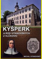 Kyšperk a rod Vitanovských z Vlčkovic  (odkaz v elektronickém katalogu)