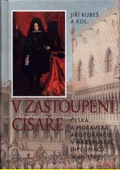 V zastoupení císaře : česká a moravská aristokracie v habsburské diplomacii 1640-1740  (odkaz v elektronickém katalogu)