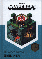 Minecraft. Průvodce světem miniher  (odkaz v elektronickém katalogu)