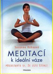 Meditací k ideální váze : představte si, že jste štíhlí  (odkaz v elektronickém katalogu)