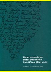 Hortus inventariorum : statě k problematice inventářů pro dějiny umění  (odkaz v elektronickém katalogu)