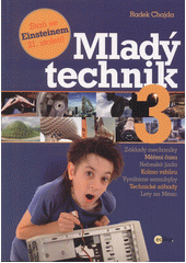 Mladý technik. 3, Staň se Einsteinem 21. století / Radek Chajda (odkaz v elektronickém katalogu)