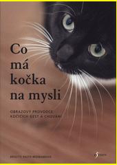 Co má kočka na mysli : obrazový průvodce kočičích gest a chování  (odkaz v elektronickém katalogu)
