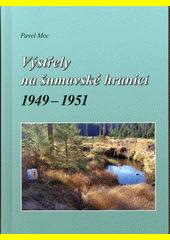 Výstřely na šumavské hranici : 1949-1951  (odkaz v elektronickém katalogu)