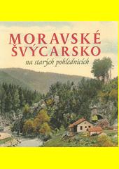 Moravské Švýcarsko na starých pohlednicích  (odkaz v elektronickém katalogu)