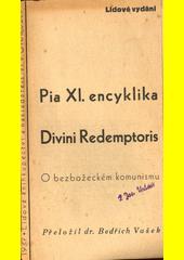 Pia XI. encyklika Divini Redemptoris : o bezbožeckém komunismu  (odkaz v elektronickém katalogu)