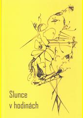 Slunce v hodinách : almanach Severočeského klubu spisovatelů v Ústí nad Labem (odkaz v elektronickém katalogu)