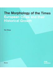 The morphology of the times : European cities and their historical growth  (odkaz v elektronickém katalogu)
