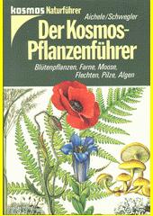 Der Kosmos-Pflanzenführer : Blütenpflanzen, Farne, Moose, Flechten, Pilze, Algen in 653 Farbbildern  (odkaz v elektronickém katalogu)