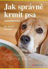 Jak správně krmit psa : praktické rady a tipy na základě nejnovějších poznatků  (odkaz v elektronickém katalogu)