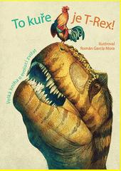 To kuře je T-Rex! : velká kniha o evoluci zvířat  (odkaz v elektronickém katalogu)