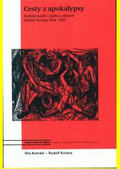 Cesty z apokalypsy : fyzické násilí v pádu a obnově střední Evropy 1914-1922  (odkaz v elektronickém katalogu)