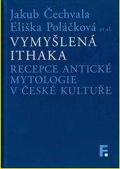 Vymyšlená Ithaka : recepce antické mytologie v české kultuře  (odkaz v elektronickém katalogu)