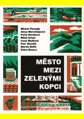 Město mezi zelenými kopci : antologie povídek českých spisovatelů  (odkaz v elektronickém katalogu)