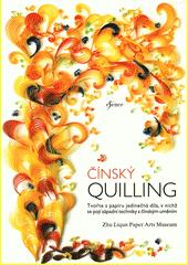 Čínský quilling : tvořte z papíru jedinečná díla, v nichž se pojí západní techniky s čínským uměním  (odkaz v elektronickém katalogu)