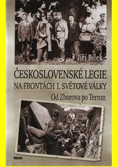 Československé legie na frontách I. světové války : od Zborova po Terron  (odkaz v elektronickém katalogu)