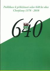 Publikace k příležitoszi oslav 640 let obce Chotýčany 1378-2018  (odkaz v elektronickém katalogu)
