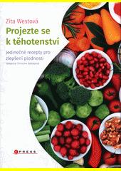 Projezte se k těhotenství : jedinečné recepty pro zlepšení plodnosti  (odkaz v elektronickém katalogu)