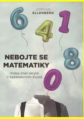 Nebojte se matematiky : krása čísel skrytá v každodenním životě  (odkaz v elektronickém katalogu)