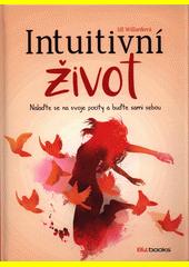 Intuitivní život : nalaďte se na svou intuici a buďte sami sebou  (odkaz v elektronickém katalogu)