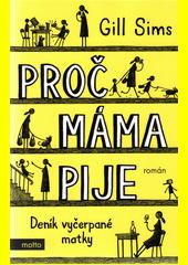 Proč máma pije : deník vyčerpané matky  (odkaz v elektronickém katalogu)