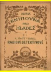 Radioví detektivové : dobrodružný román. Díl II.  (odkaz v elektronickém katalogu)