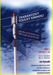 Trabantovy toulky Knihou : průvodce na čtenářskou cestu Biblí (nejen) pro prvočtenáře. Část 1. (kapitoly 1-70), Gn 1,1 - Ex 20,16, Mt 1,1 - Mt 24,35  (odkaz v elektronickém katalogu)
