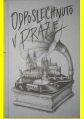 Odposlechnuto v Praze (odkaz v elektronickém katalogu)