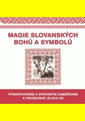 Magie slovanských bohů a symbolů : vybarvováním a správným zaměřením k probuzení jejich sil (odkaz v elektronickém katalogu)