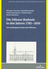 Die Diözese Budweis in den Jahren 1785-1850 : das Aschenputtel unter den Diözesen  (odkaz v elektronickém katalogu)