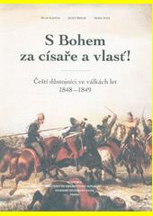 S Bohem za císaře a vlasť! : čeští důstojníci ve válkách let 1848-1849  (odkaz v elektronickém katalogu)