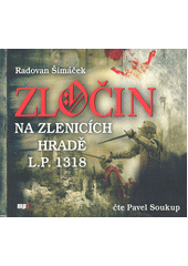 Zločin na Zlenicích hradě L.P. 1318  (odkaz v elektronickém katalogu)