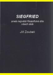 Siegfried, aneb, Největší filozofické dílo všech dob  (odkaz v elektronickém katalogu)