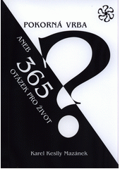 Pokorná vrba, aneb, 365 otázek pro život  (odkaz v elektronickém katalogu)