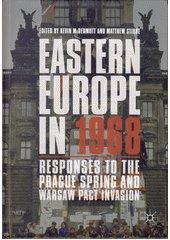 Eastern Europe in 1968 : responses to the Prague Spring and Warsaw Pact invasion  (odkaz v elektronickém katalogu)