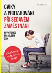 Cviky a protahování při sedavém zaměstnání : první pomoc při bolesti zad : kdo více sedí, dříve umírá  (odkaz v elektronickém katalogu)