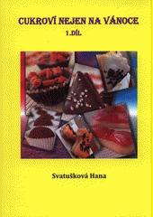 Cukroví nejen na Vánoce. 1. díl  (odkaz v elektronickém katalogu)