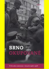 Brno okupované : průvodce městem v letech 1968-1969  (odkaz v elektronickém katalogu)